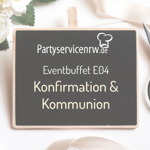 Eventbuffet E04 Konfirmation & Kommunion - Buffet für eine Rundum-Verköstigung Ihrer Gäste