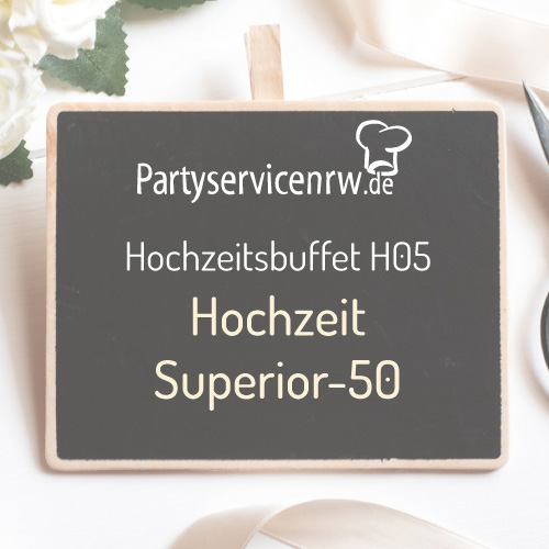 Hochzeitsbuffet H05 Superior-50 - Reichhaltiges Hochzeitsbuffet für Feiern ab 50 Personen